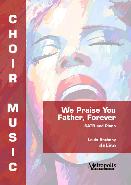 deLise - We Praise You Father, Forever for SATB Choir and Piano - V7309EM
