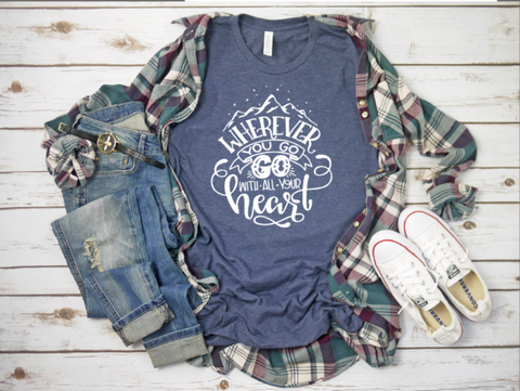 Wherever You Go, Go with All Your Heart- Adult Tshirt