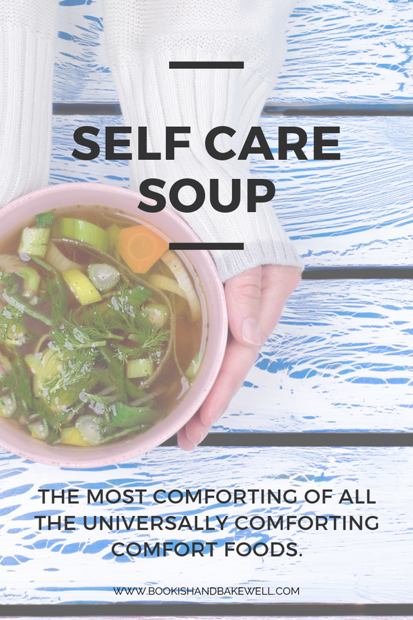 Self Care Soup. The most comforting of all the universally comforting comfort foods.