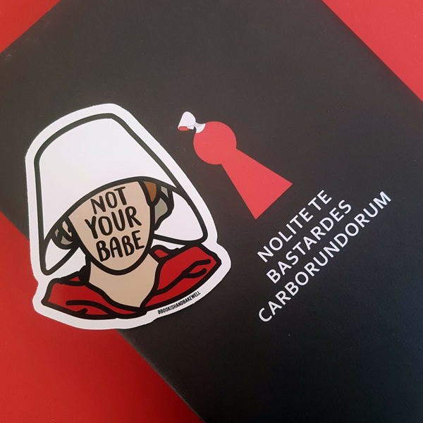 Handmaid's Tale Sticker - Not Your Babe - Bookish and Bakewell