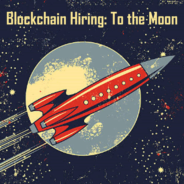 To the Moon? Blockchain's Hiring Crunch Could Last Years