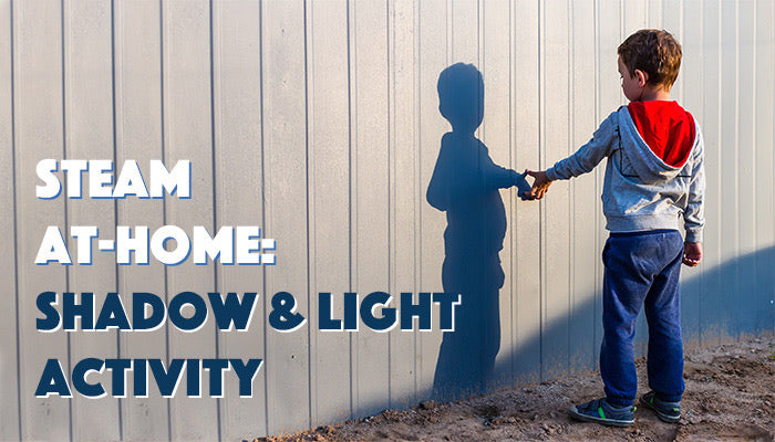STEAM at Home: Shadow and Light Activity