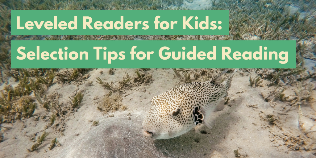 Leveled Readers for Kids: Selection Tips for Guided Reading