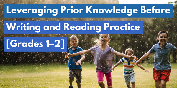 Leveraging Prior Knowledge Before Writing and Reading Practice [Grades 1–2]