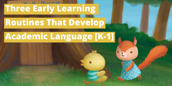 Three Early Learning Routines That Develop Academic Language [K-1]