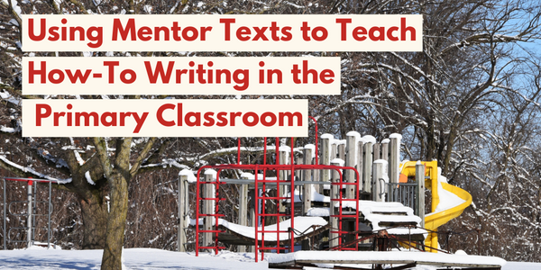 Using Mentor Texts to Teach How-To Writing in the Primary Classroom