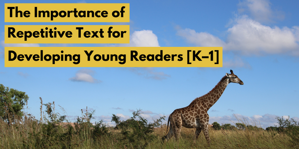 The Importance of Repetitive Text for Developing Young Readers [K–1]