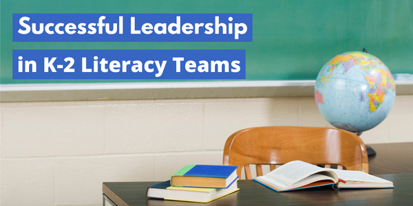 Keys to Success in K–2 Literacy Teams