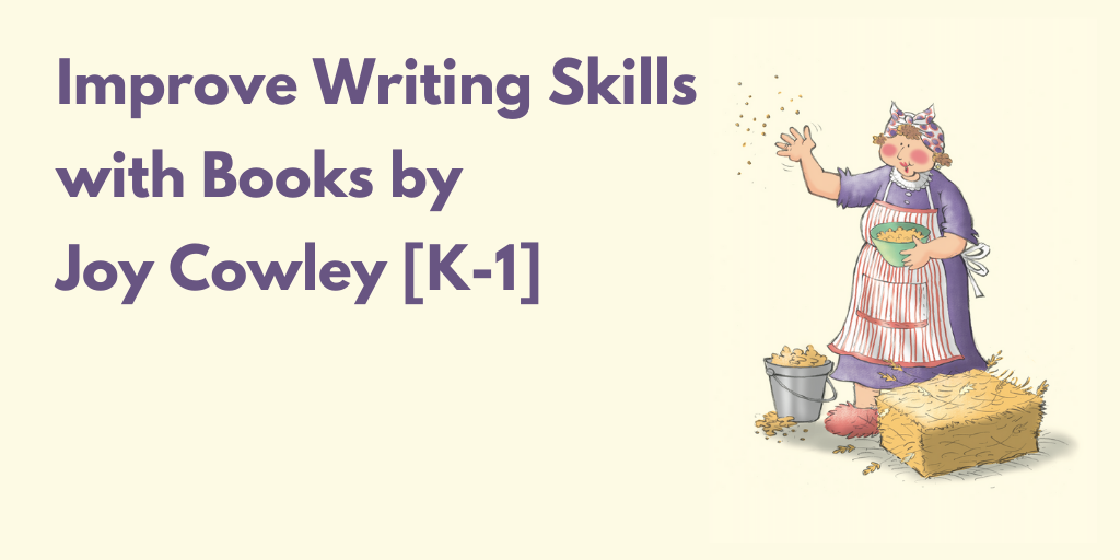 Improve Writing Skills with Books by Joy Cowley [K-1]