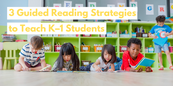 3 Guided Reading Strategies to Teach K–1 Students