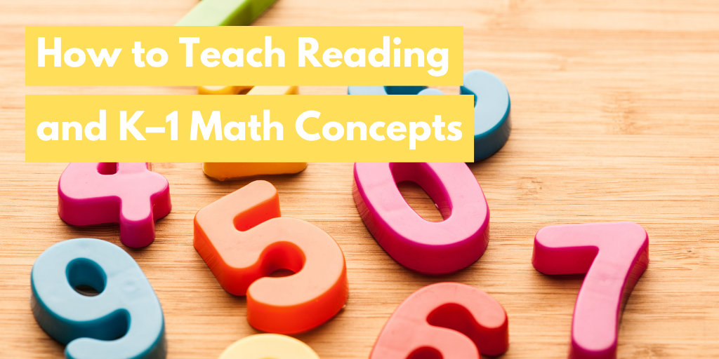 How to Teach Reading and K–1 Math Concepts