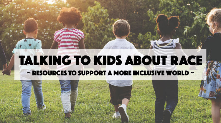 Talking to Kids about Race: Resources to Support a More Inclusive World