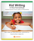 Kid Writing in the 21st Century: A Systematic Approach to Phonics, Spelling, and Writing Workshop