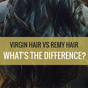 Virgin Hair vs. Remy Hair: What's the Difference?