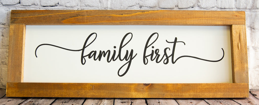 FAMILY FIRST FARMHOUSE STYLE SIGN