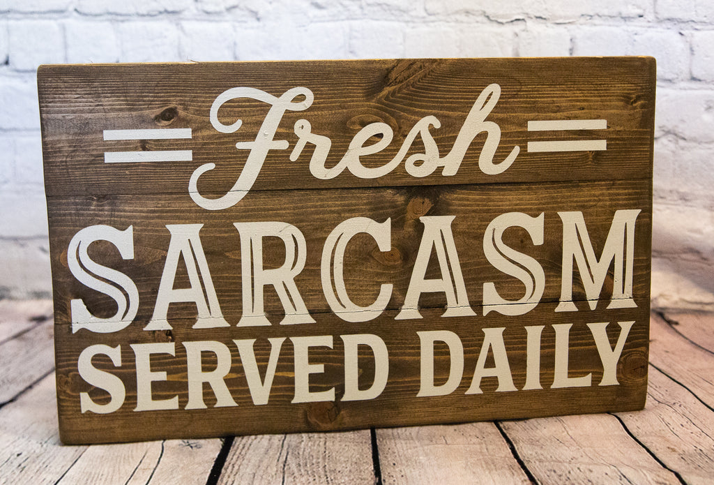 FRESH SARCASM SERVED DAILY  SIGN