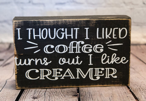 """I THOUGHT I LIKED COFFEE..."" FUNNY SIGN"