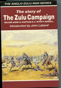 THE STORY OF THE ZULU CAMPAIGN, Major Ashe and Captain E.V. Wyatt-Edgell, with an Introduction by John Laband