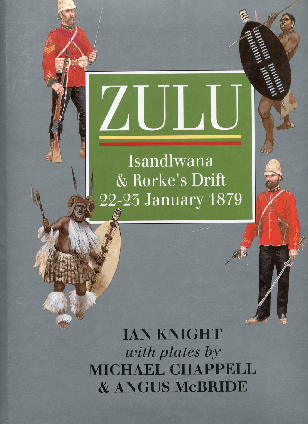 ZULU; ISANDLWANA AND RORKE'S DRIFT by Ian Knight. Plates by Michael Chappell and Angus McBride