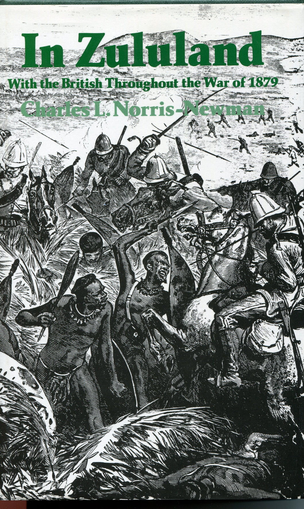 'In Zululand With The British Throughout The War of 1879' By Charles L. Norris-Newman