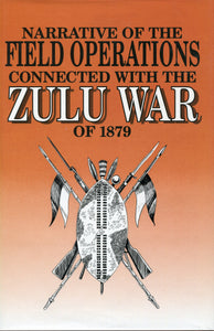 'Narrative of The Field Operations Connected With The Zulu War of 1879'