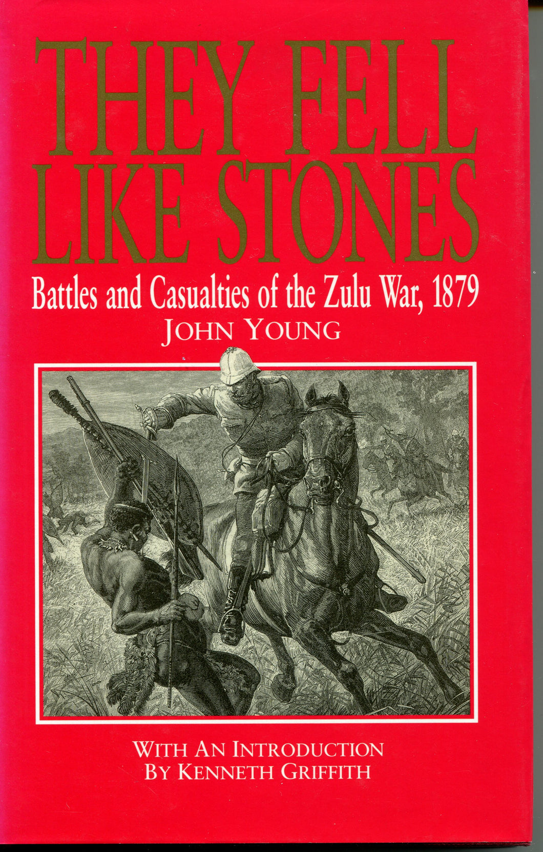 'They Fell Like Stones; Battles And Casualties of the Zulu War 1879' By John Young