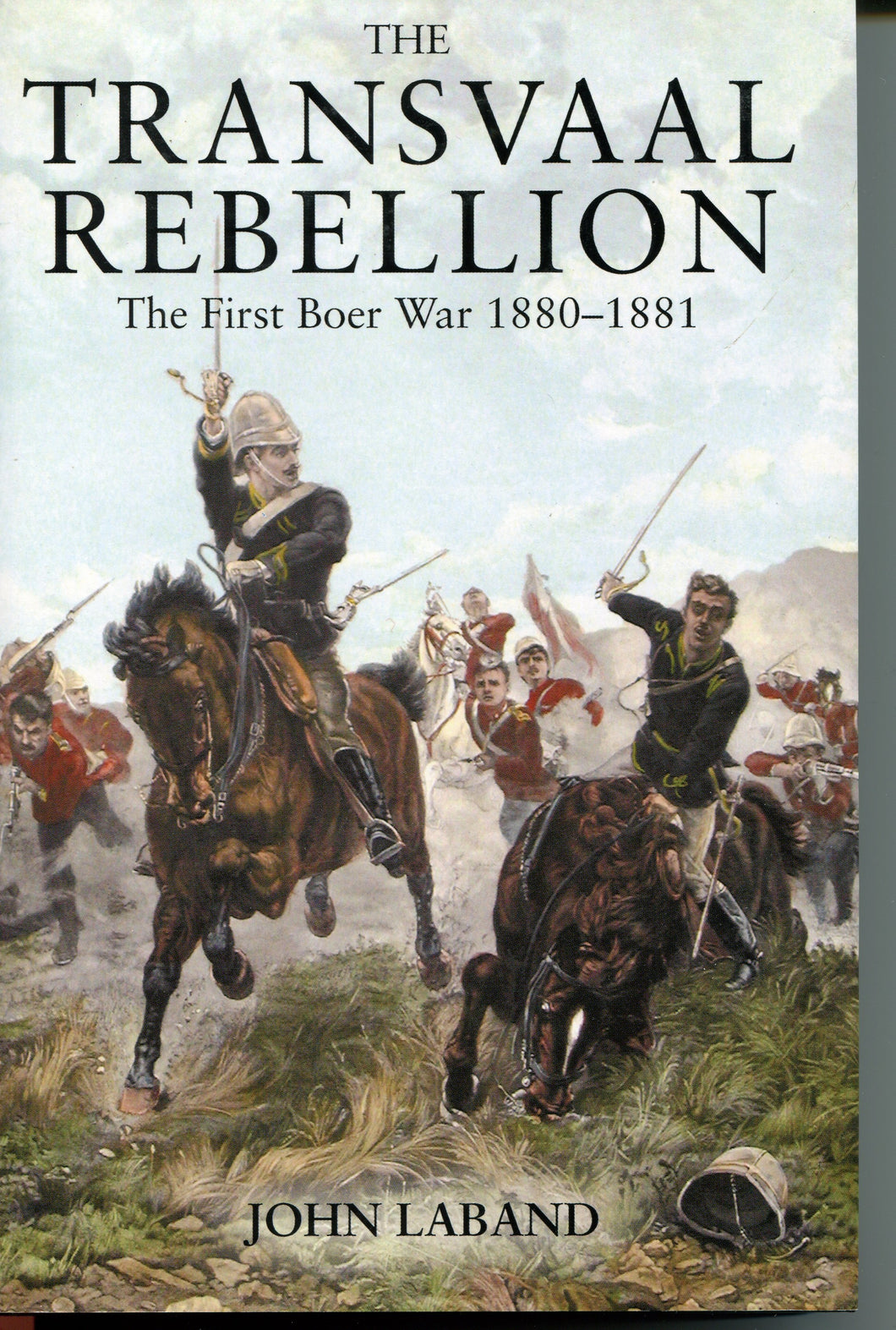 'The Transvaal Rebellion; The First Boer War 1880-1881' By John Laband