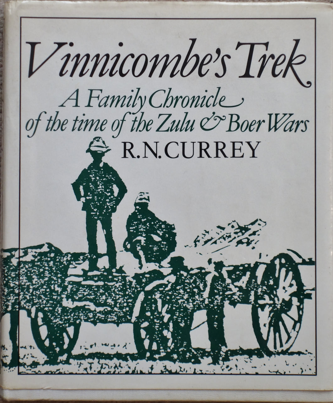 VINNICOMBE'S TREK: A Family Chronicle of the Time of the Zulu and Boer Wars by R.N. Currey