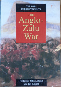 'THE WAR CORRESPONDENTS; The Anglo-Zulu War' by Professor John Laband and Ian Knight