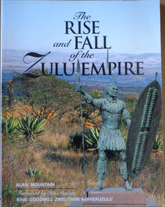 'THE RISE AND FALL OF THE ZULU EMPIRE' by Alan Mountain