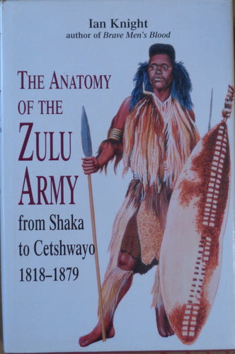 'THE ANATOMY OF THE ZULU ARMY' by Ian Knight - First Edition