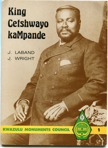 'KING CETSHWAYO KA MPANDE' by John Laband and John Wright