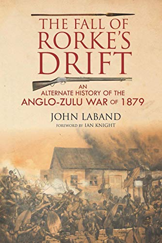 NEW BOOK; 'THE FALL OF RORKE'S DRIFT' by John Laband