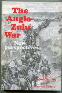 THE ANGLO-ZULU WAR; NEW PERSPECTIVES, edited by Andrew Duminy and Charles Ballard