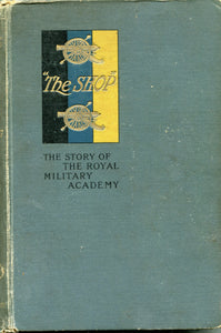 The Shop; The Story of the Royal Military Academy, by Captain F.G. Guggisberg, RE