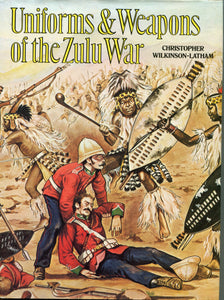 UNIFORMS AND WEAPONS OF THE ZULU WAR, Christopher Wilkinson-Latham