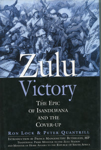 'ZULU VICTORY; The Epic of Isandlwana and the Cover-Up' by Ron Lock and Peter Quantrill