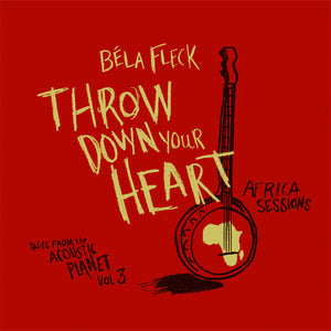 Throw Down Your Heart, Tales from the Acoustic Planet, Vol. 3: Africa Sessions [CD]