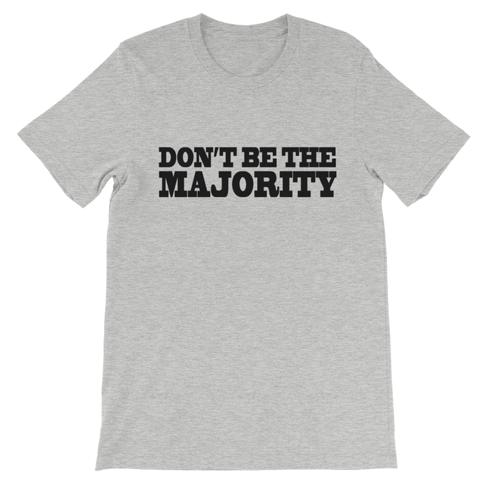 Don't Be The Majority Tees