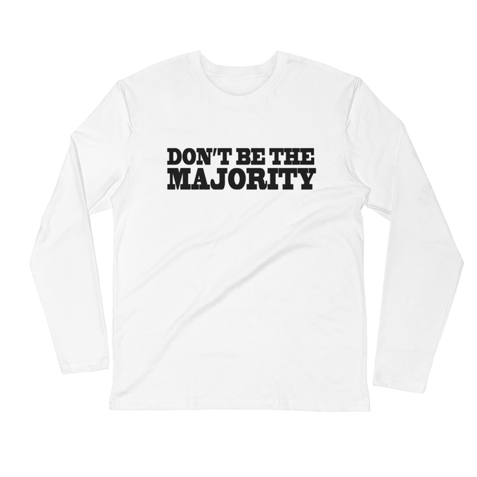 Don't Be The Majority Long Sleeve
