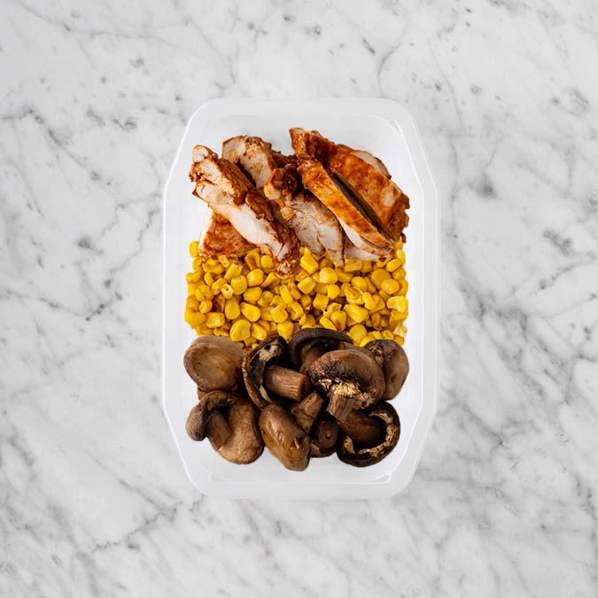 100g Chipotle Chicken Thigh 100g Corn 200g Mushrooms