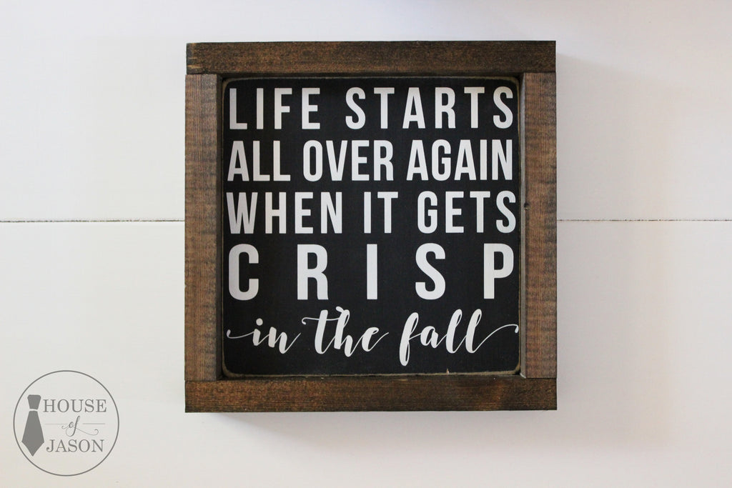 Life Starts All Over Again When it Gets Crisp in the Fall, Hand Painted Wooden Sign | 8 x 8
