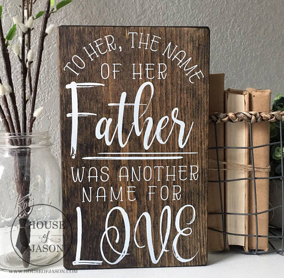 Father's Day, The Name of Her Father Was Another Name For Love, Gift for Dad, Hand Painted Wooden Sign | 7 x 12
