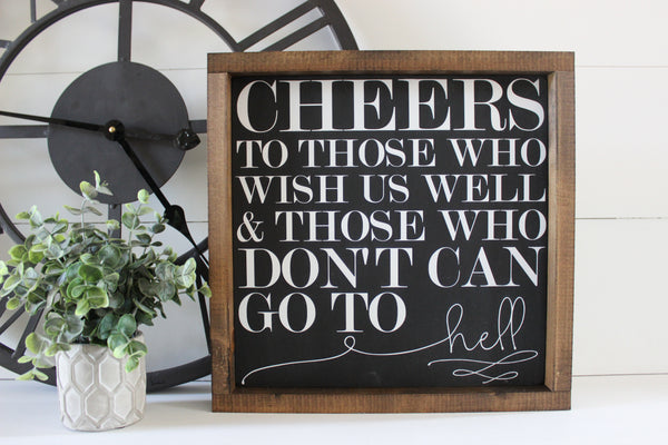 Cheers to Those Who Wish Us Well, Funny, Hand Painted Wooden Sign | 12 x 12