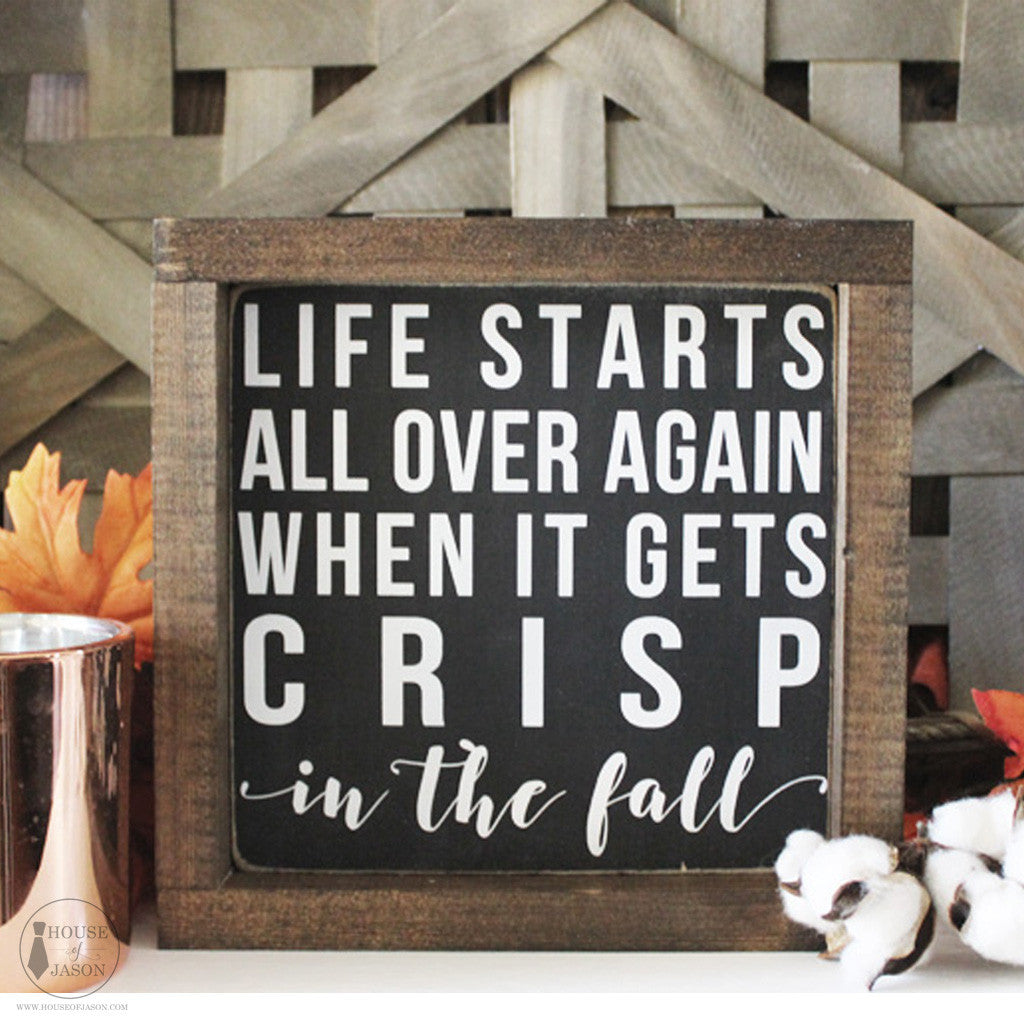 Fall Signs, Autumn, Life starts all over again when it gets crisp in the fall, wood signs, wooden sign, black and white fall signs, fall decor, fall mantle, House of Jason, home decor, farmhouse style signs