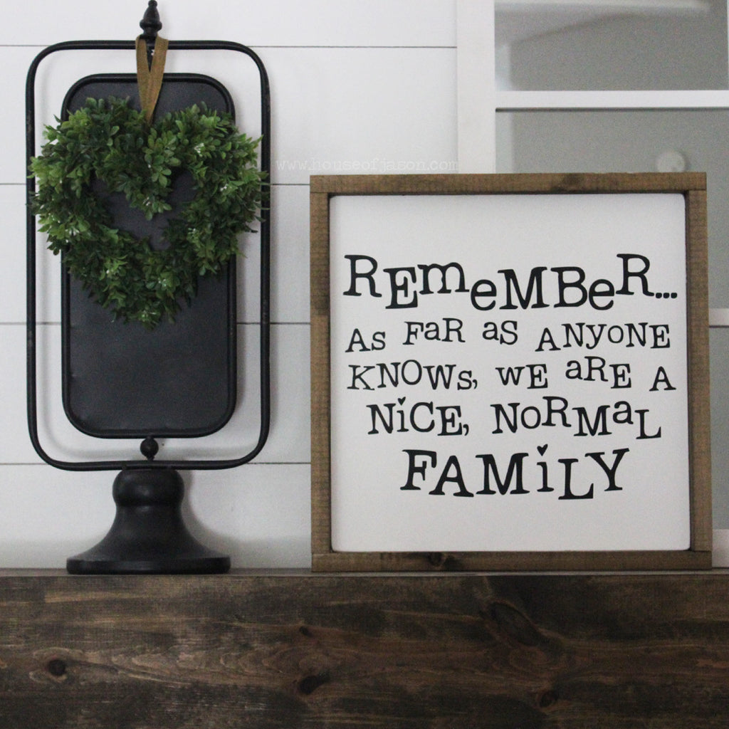 Remember, As Far As Anyone Knows, We Are a Nice, Normal Family, Funny, Hand Painted Wooden Sign | 16 x 16