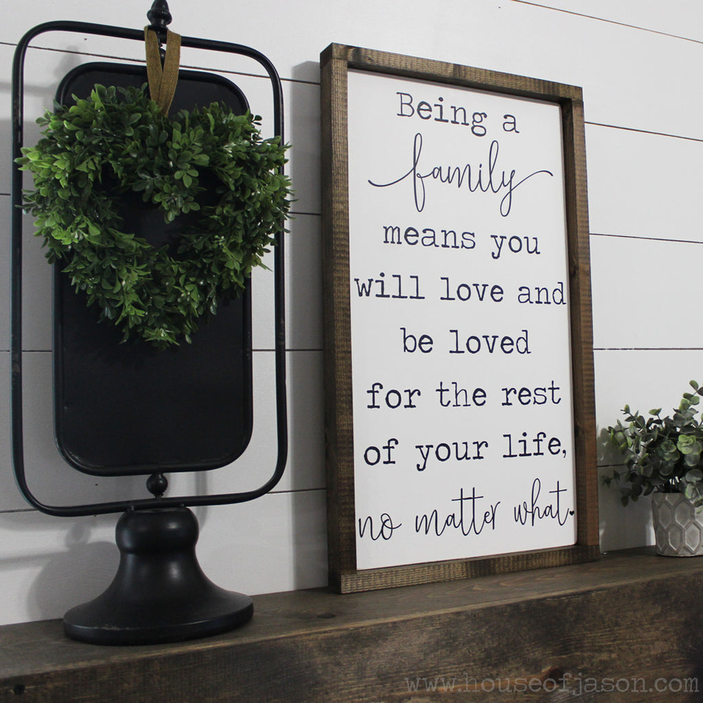 House of jason, being a family means you will love and be loved for the rest of your life no matter what, farmhouse style, rustic wood signs, family quotes, wood signs with family quotes, wood signs with family sayings, must have home decor, home decor signs, wooden signs for your home, decorative signs for your home, farmhouse signs, most popular housewarming gifts, painted wood signs