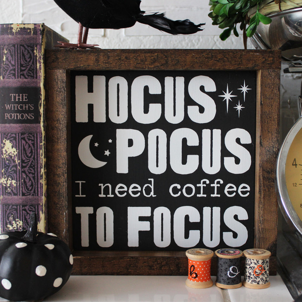 Hocus Pocus I Need Coffee to Focus, Hand Painted Wooden Sign | 8 x 8