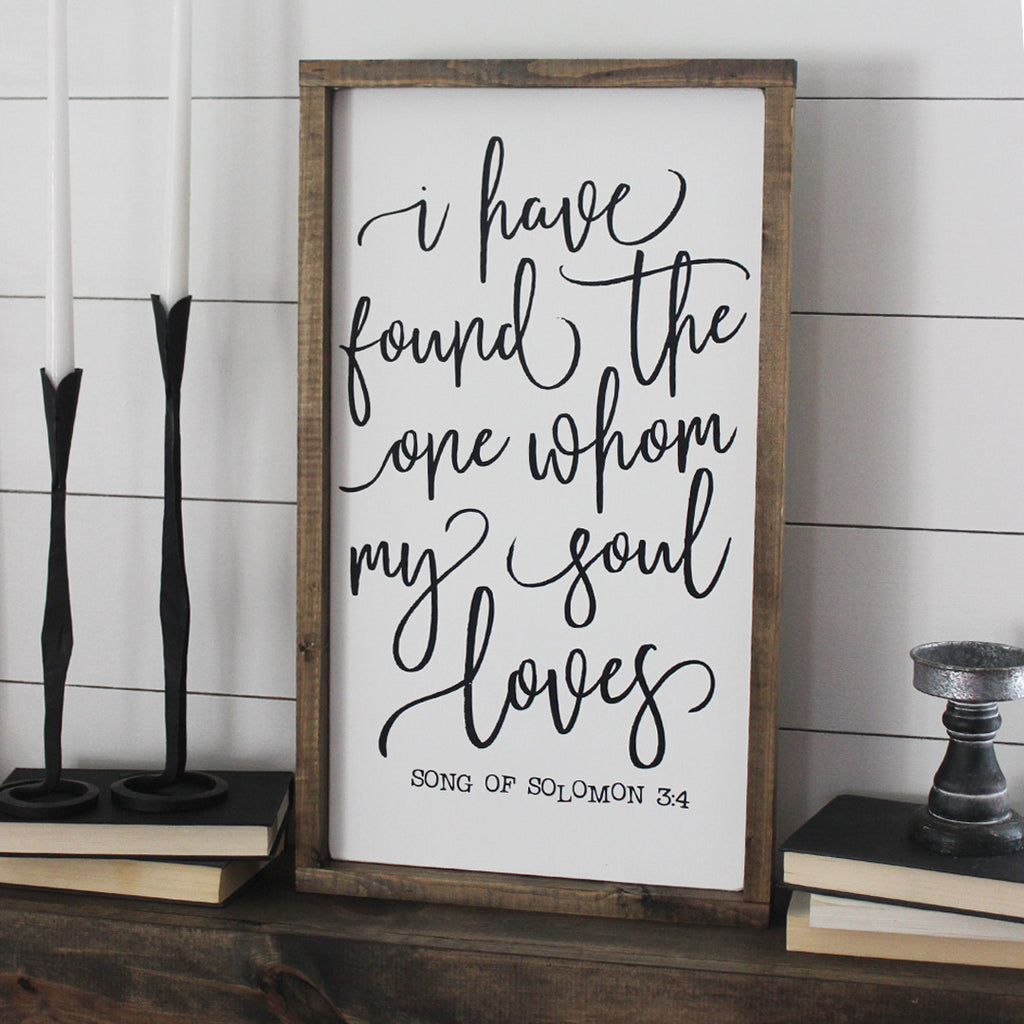 I Have Found The One Whom My Soul Loves, Black And White, Song of Solomon 3:4, Hand Painted Wooden Sign | 13 x 24