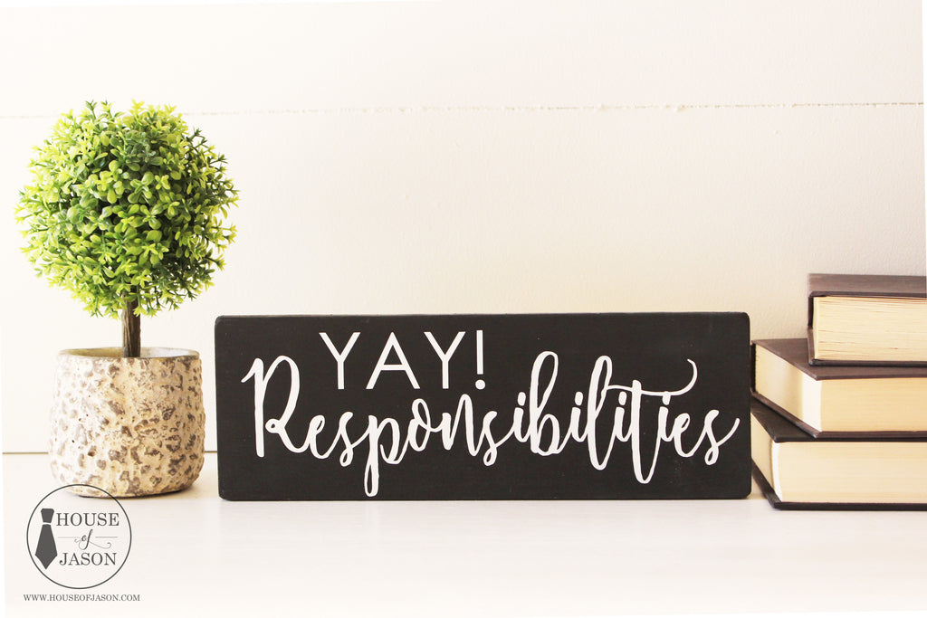 Yay! Responsibilities, Hand Painted, Funny, Wooden Sign | 4 x 10